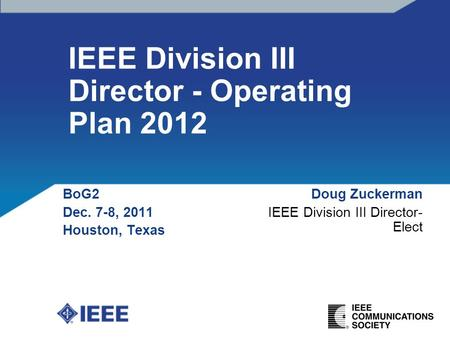 IEEE Division III Director - Operating Plan 2012 BoG2 Dec. 7-8, 2011 Houston, Texas Doug Zuckerman IEEE Division III Director- Elect.