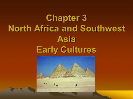 Chapter 3 North Africa and Southwest Asia Early Cultures.