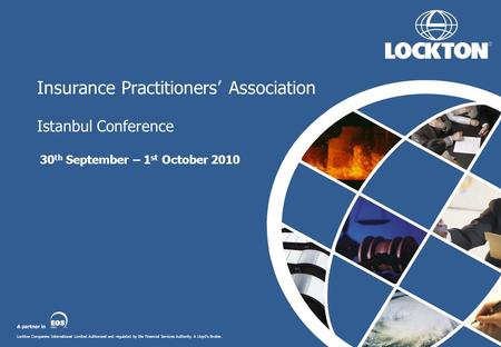 Lockton Companies International Limited. Authorised and regulated by the Financial Services Authority. A Lloyd's Broker. Insurance Practitioners' Association.