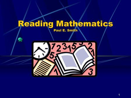 1 Reading Mathematics Paul E. Smith. 2 Agenda The Unique Aspects of Reading Text Comprehension Strategies Vocabulary Strategies.