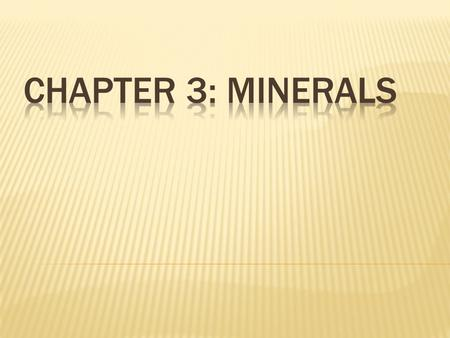  All minerals are formed by natural processes, which occur on or inside Earth with no input from humans  Ex: Salt forms from the natural evaporation.