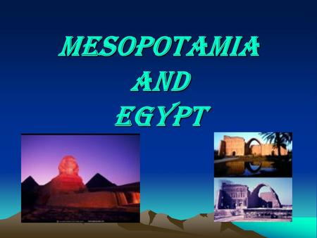 Mesopotamia and Egypt. Ancient Mesopotamia Timeline 3000-2200 B.C.-Emergence of Sumerian Cities 1800-1550 B.C.-Babylonian Kingdom 1780 B.C.-Code of Hammurabi.
