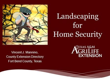 Landscaping for Home Security Vincent J. Mannino, County Extension Directory Fort Bend County, Texas.