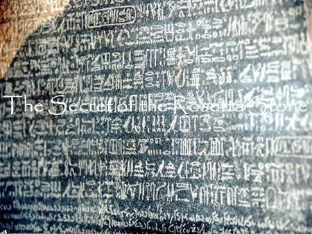 The Secret of the Rosetta Stone. Introduction The Rosetta Stone: an 11 inch thick, 3 feet 9 inch high, 2 feet 4.5 inch wide block of basalt that led to.