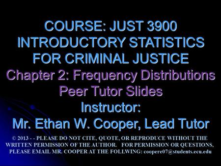 COURSE: JUST 3900 INTRODUCTORY STATISTICS FOR CRIMINAL JUSTICE Chapter 2: Frequency Distributions Peer Tutor Slides Instructor: Mr. Ethan W. Cooper, Lead.