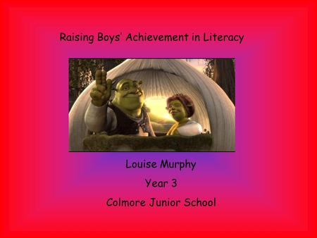 Raising Boys' Achievement in Literacy Louise Murphy Year 3 Colmore Junior School.