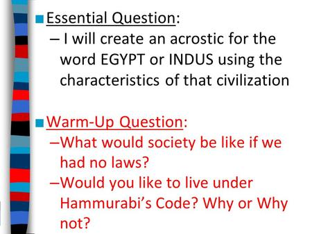 ■ Essential Question: – I will create an acrostic for the word EGYPT or INDUS using the characteristics of that civilization ■ Warm-Up Question: – What.