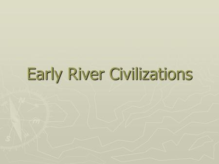 "Early River Civilizations. Mesopotamia ""Land between the Rivers"" ► Fertile Crescent ► Euphrates and Tigris Rivers ► Rivers flood leaving mud or."