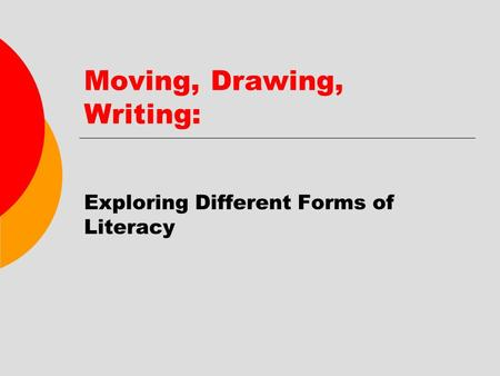 Moving, Drawing, Writing: Exploring Different Forms of Literacy.