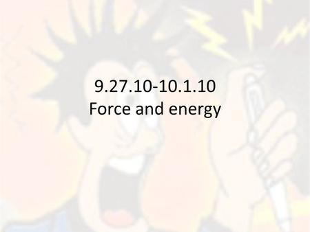 9.27.10-10.1.10 Force and energy. In 9.27.10 Energy Transformation Obj: we will describe how energy is transferred from the sun to us and then to the.