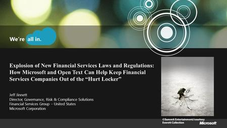 "Explosion of New Financial Services Laws and Regulations: How Microsoft and Open Text Can Help Keep Financial Services Companies Out of the ""Hurt Locker"""