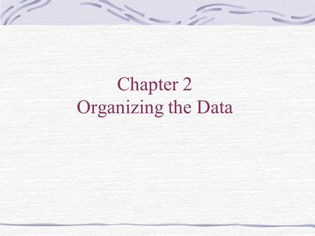 Chapter 2 Organizing the Data. Introduction Learn how to show variable relationship through diagrams Thematically cover graphs and maps Understand the.
