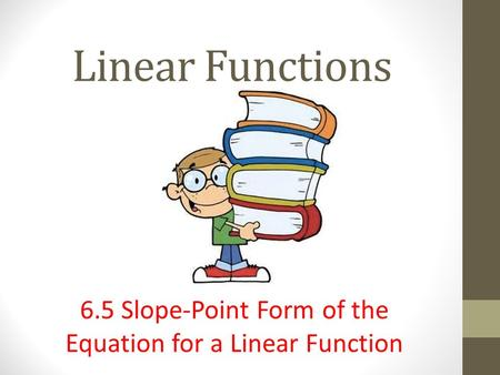 6.5 Slope-Point Form of the Equation for a Linear Function
