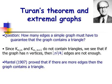 Turan's theorem and extremal graphs Question: How many edges a simple graph must have to guarantee that the graph contains a triangle? Since K m,m and.