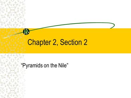 "Chapter 2, Section 2 ""Pyramids on the Nile"". The Geography of Egypt Egypt's settlements arose along the Nile on a narrow strip of land made fertile by."