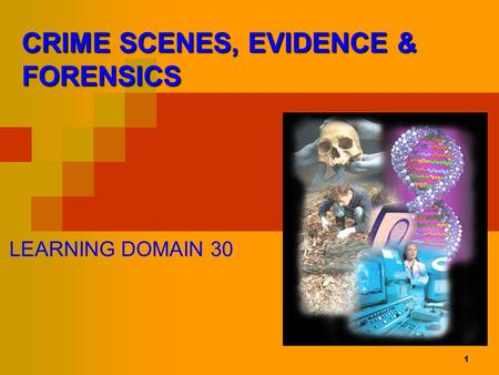 1 CRIME SCENES, EVIDENCE & FORENSICS LEARNING DOMAIN 30.