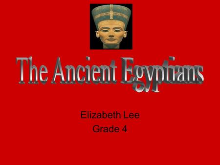 Elizabeth Lee Grade 4. Lived along Nile Surrounding deserts gave protection.