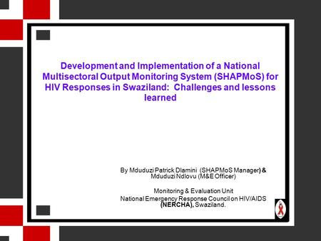 Development and Implementation of a National Multisectoral Output Monitoring System (SHAPMoS) for HIV Responses in Swaziland: Challenges and lessons learned.