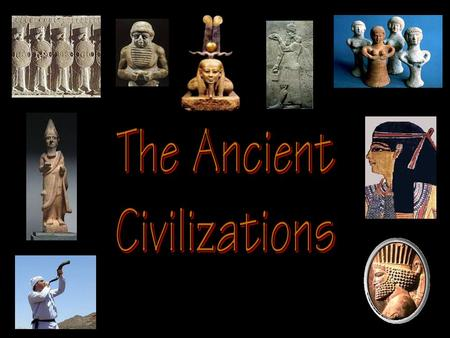 The Ancient Civilizations.