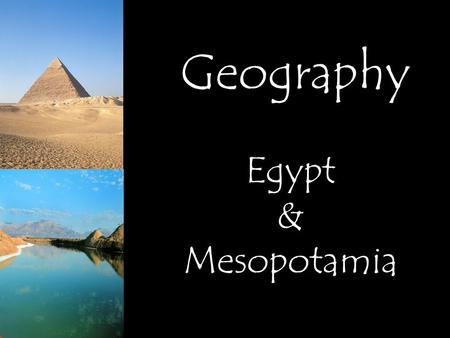 Geography Egypt & Mesopotamia