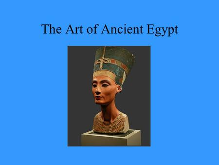 The Art of Ancient Egypt. Ancient Egyptian Art Defined Ancient Egyptian art refers to the style of painting, sculpture, crafts and architecture developed.