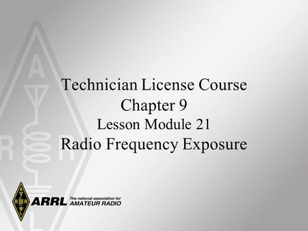 Technician License Course Chapter 9 Lesson Module 21 Radio Frequency Exposure.