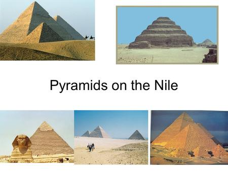 Pyramids on the Nile. Geography of Egypt Nile River –Many settlements –Yearly Flood.