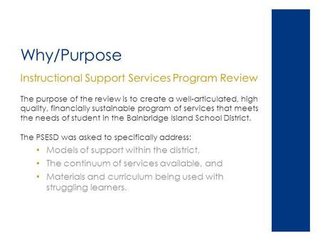 Why/Purpose Instructional Support Services Program Review The purpose of the review is to create a well-articulated, high quality, financially sustainable.