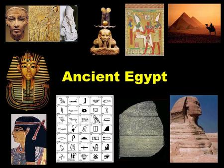 Ancient Egypt. Location: most of modern day Egypt – along the Nile River.