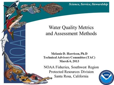 NOAA Fisheries, Southwest Region Protected Resources Division Santa Rosa, California Science, Service, Stewardship Melanie D. Harrison, Ph.D Technical.