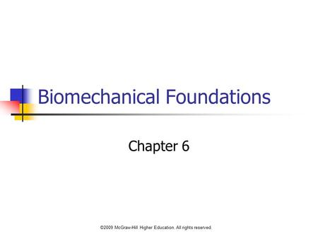 ©2009 McGraw-Hill Higher Education. All rights reserved. Biomechanical Foundations Chapter 6.