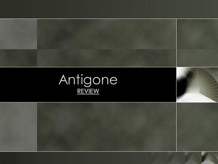 Antigone REVIEW.