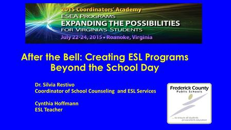 After the Bell: Creating ESL Programs Beyond the School Day Dr. Silvia Restivo Coordinator of School Counseling and ESL Services Cynthia Hoffmann ESL Teacher.