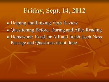 Friday, Sept. 14, 2012 Helping and Linking Verb Review