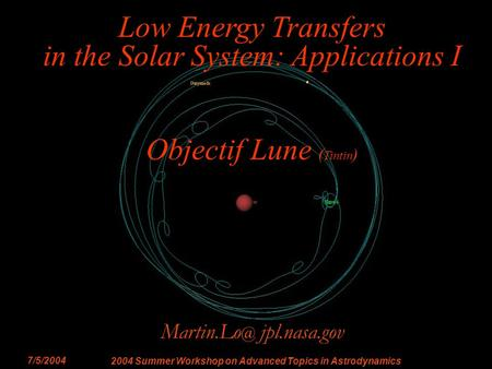 Low Energy Transfer Applications MWL - 1 JPL 2004 Summer Workshop on Advanced Topics in Astrodynamics Low Energy Transfers in the.