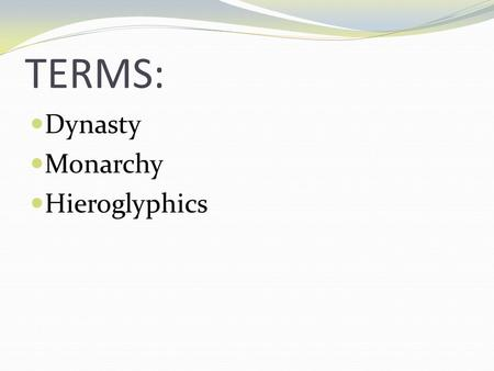 TERMS: Dynasty Monarchy Hieroglyphics.