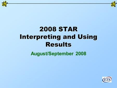 2008 STAR Interpreting and Using Results August/September 2008.