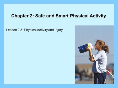 Lesson 2.3: Physical Activity and Injury Chapter 2: Safe and Smart Physical Activity.