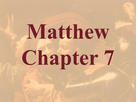 Matthew Chapter 7. Matthew 5:1-2 1 And seeing the multitudes, he went up into a mountain: and when he was set, his disciples came unto him: 2 And he opened.