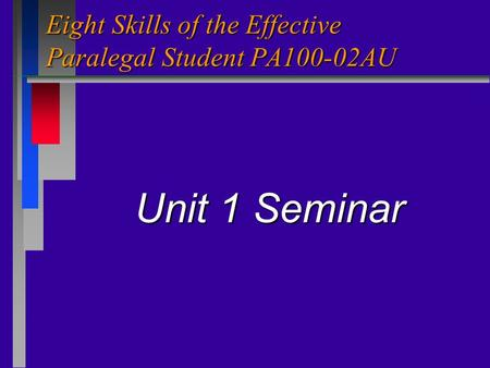 Eight Skills of the Effective Paralegal Student PA100-02AU Unit 1 Seminar.