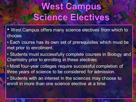 West Campus offers many science electives from which to choose. Each course has its own set of prerequisites which must be met prior to enrollment. Students.