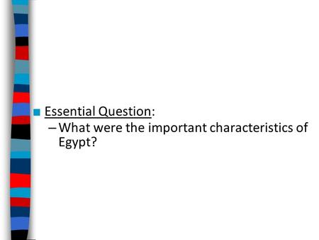 Essential Question: What were the important characteristics of Egypt?