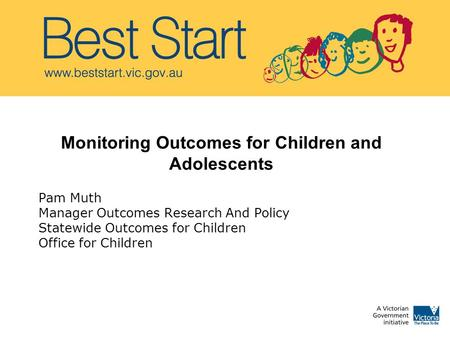 Monitoring Outcomes for Children and Adolescents Pam Muth Manager Outcomes Research And Policy Statewide Outcomes for Children Office for Children Ffoor.