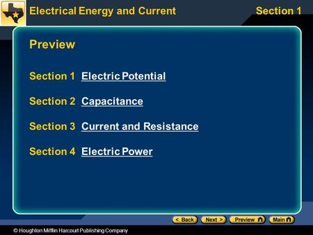 <strong>Electrical</strong> Energy and CurrentSection 1 © Houghton Mifflin Harcourt Publishing <strong>Company</strong> Preview Section 1 <strong>Electric</strong> PotentialElectric Potential Section 2.