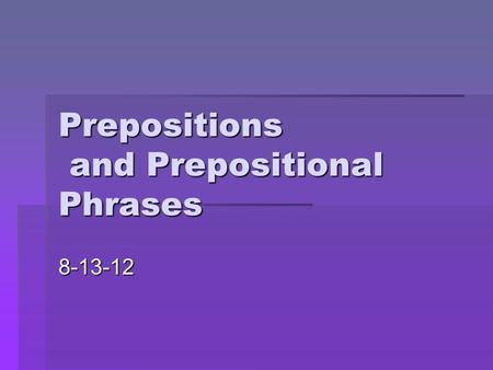Prepositions and Prepositional Phrases 8-13-12. What is a preposition?  A word that shows the relationship of a noun or pronoun to another word.