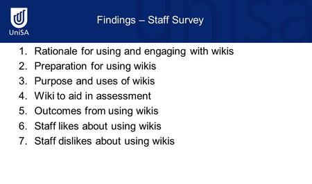 1.Rationale for using and engaging with wikis 2.Preparation for using wikis 3.Purpose and uses of wikis 4.Wiki to aid in assessment 5.Outcomes from using.