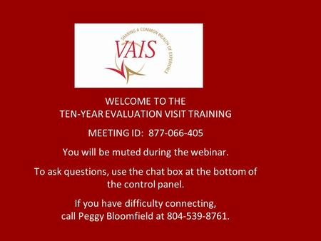 WELCOME TO THE TEN-YEAR EVALUATION VISIT TRAINING MEETING ID: 877-066-405 You will be muted during the webinar. To ask questions, use the chat box at the.