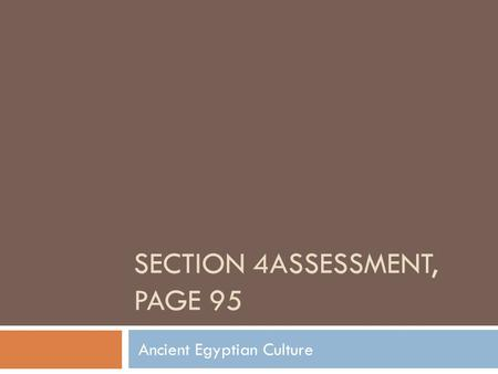 SECTION 4ASSESSMENT, PAGE 95 Ancient Egyptian Culture.