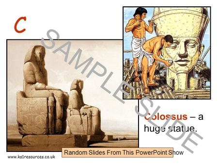 Www.ks1resources.co.uk C Colossus – a huge statue. SAMPLE SLIDE Random Slides From This PowerPoint Show.