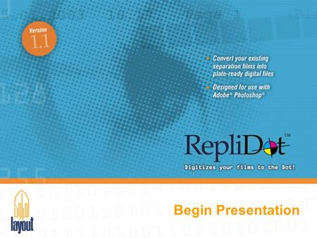 Begin Presentation. What is RepliDot? RepliDot 1.1 is a complete copydot scanning solution and a groundbreaking Adobe® Photoshop® Plug-In® that converts.